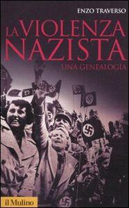 Libro La violenza nazista. Una genealogia Enzo Traverso