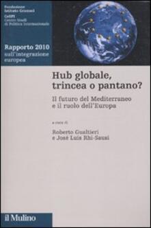 Camfeed.it Hub globale, trincea o pantano? Il futuro del Mediterraneo e il ruolo dell'Europa. Rapporto 2010 sull'integrazione europea Image