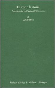 Le vite e la storia. Autobiografie nell'Italia dell'Ottocento - Luisa Tasca - copertina