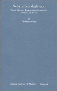 Nella camera degli sposi. Tomás Sánchez, il matrimonio, la sessualità (secoli XVI-XVII) - Fernanda Alfieri - copertina