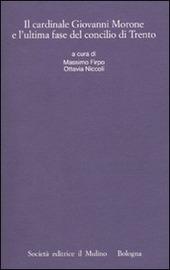 Il cardinale Giovanni Morone e l'ultima fase del Concilio di Trento