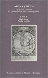 Grazia e giustizia. Figure della clemenza fra tardo medioevo ed età contemporanea