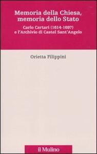 Memoria della Chiesa, memoria dello Stato. Carlo Cartari (1614-1697) e l'archivio di Castel Sant'Angelo - Orietta Filippini - copertina