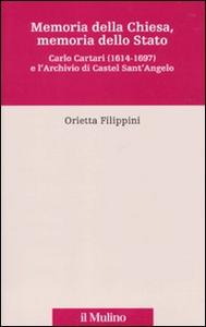 Libro Memoria della Chiesa, memoria dello Stato. Carlo Cartari (1614-1697) e l'archivio di Castel Sant'Angelo Orietta Filippini