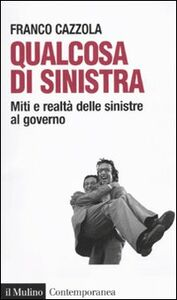 Libro Qualcosa di sinistra. Miti e realtà delle sinistre al governo Franco Cazzola