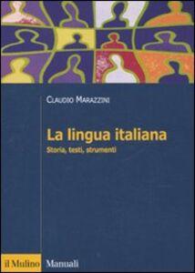 Libro La lingua italiana. Storia, testi, strumenti Claudio Marazzini , Ludovica Maconi