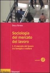 Sociologia del mercato del lavoro. Vol. 1: Il mercato del lavoro tra famiglia e welfare.