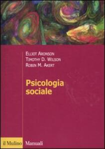 Psicologia sociale - Elliot Aronson,Timothy D. Wilson,Robin M. Akert - copertina