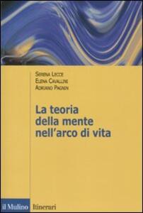 La teoria della mente nell'arco di vita - Serena Lecce,Elena Cavallini,Adriano Pagnin - copertina