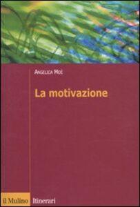 Foto Cover di La motivazione, Libro di Angelica Moè, edito da Il Mulino