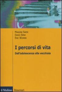 I percorsi di vita. Dall'adolescenza alla vecchiaia - Marlène Sapin,Dario Spini,Eric Widmer - copertina