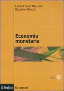 Libro Economia monetaria Fabio C. Bagliano , Giuseppe Marotta