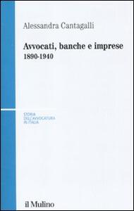 Avvocati, banche e imprese 1890-1940 - Alessandra Cantagalli - copertina
