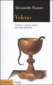 Veleno. Credenze, crimini, saperi nell'Italia moderna - Alessandro Pastore - copertina