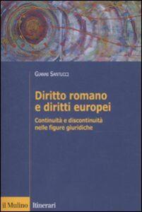 Libro Diritto romano e diritti europei. Continuità e discontinuità nelle figure giuridiche Gianni Santucci