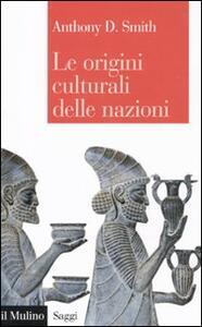 Le origini culturali delle nazioni - Anthony D. Smith - copertina