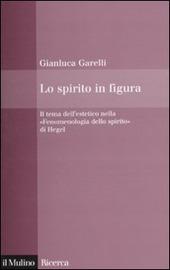Lo spirito in figura. Il tema dell'estetico nella «Fenomenologia dello spirito» di Hegel