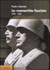 Foto Cover di La monarchia fascista. 1922-1940, Libro di Paolo Colombo, edito da Il Mulino