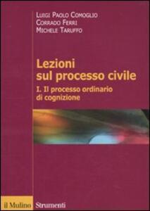 Lezioni sul processo civile. Vol. 1: Il processo ordinario di cognizione. - Luigi P. Comoglio,Corrado Ferri,Michele Taruffo - copertina