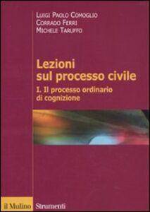 Libro Lezioni sul processo civile. Vol. 1: Il processo ordinario di cognizione. Luigi P. Comoglio , Corrado Ferri , Michele Taruffo