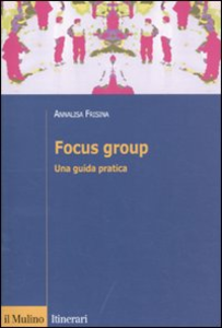 Libro Focus group. Una guida pratica Annalisa Frisina
