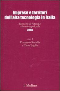 Libro Imprese e territori dell'alta tecnologia in Italia. Rapporto di Artimino sullo sviluppo locale 2008