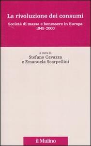 La rivoluzione dei consumi. Società di massa e benessere in Europa. 1945-2000 - copertina