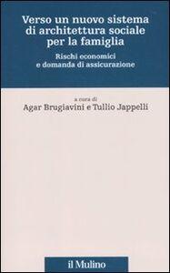 Foto Cover di Verso un nuovo sistema di architettura sociale per la famiglia. Rischi economici e domanda di assicurazione, Libro di  edito da Il Mulino