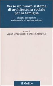 Libro Verso un nuovo sistema di architettura sociale per la famiglia. Rischi economici e domanda di assicurazione