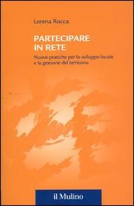 Partecipare in rete. Nuove pratiche per lo sviluppo locale e la gestione del territorio - Lorena Rocca - copertina