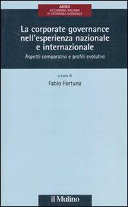 Libro La corporate governance nell'esperienza nazionale e internazionale. Aspetti comparativi e profili evolutivi