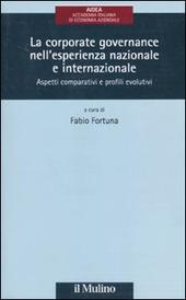 La corporate governance nell'esperienza nazionale e internazionale. Aspetti comparativi e profili evolutivi