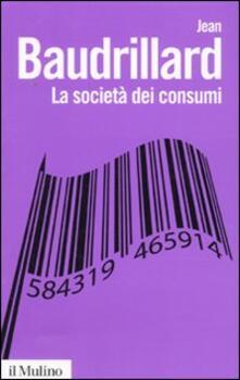 La società dei consumi. I suoi miti e le sue strutture - Jean Baudrillard - copertina
