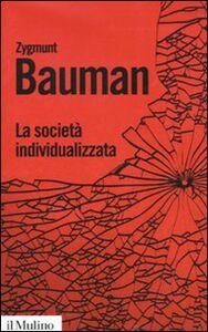 Libro La società individualizzata. Come cambia la nostra esperienza Zygmunt Bauman