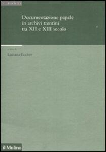 Libro Documentazione papale in archivi trentini tra XII e XIII secolo
