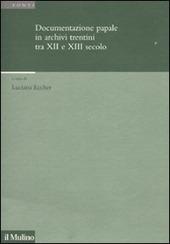 Documentazione papale in archivi trentini tra XII e XIII secolo