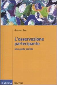 L' osservazione partecipante. Una guida pratica - Giovanni Semi - copertina