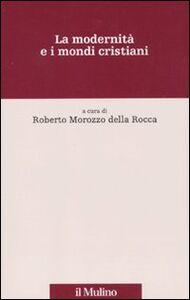 Libro La modernità e i mondi cristiani
