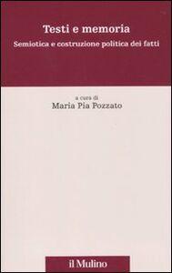 Foto Cover di Testi e memoria. Semiotica e costruzione politica dei fatti, Libro di  edito da Il Mulino