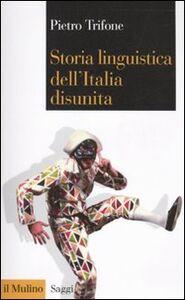 Libro Storia linguistica dell'Italia disunita Pietro Trifone
