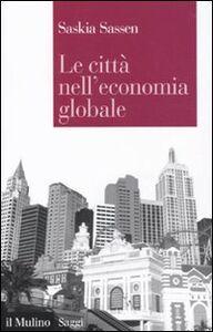 Libro Le città nell'economia globale Saskia Sassen