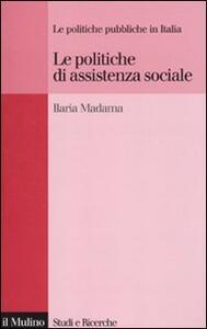 Le politiche di assistenza sociale. Le politiche pubbliche in Italia - Ilaria Madama - copertina