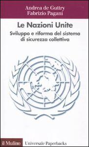 Foto Cover di Le Nazioni Unite. Sviluppo e riforma del sistema di sicurezza collettiva, Libro di Andrea De Guttry,Fabrizio Pagani, edito da Il Mulino