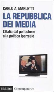 Foto Cover di La repubblica dei media. L'Italia dal politichese alla politica iperreale, Libro di Carlo Marletti, edito da Il Mulino