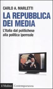 La repubblica dei media. L'Italia dal politichese alla politica iperreale