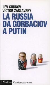 La Russia da Gorbaciov a Putin - Lev Gudkov,Victor Zaslavsky - copertina