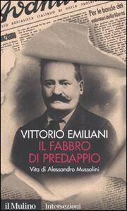 Il fabbro di Predappio. Vita di Alessandro Mussolini - Vittorio Emiliani - copertina