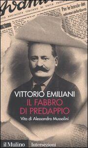 Libro Il fabbro di Predappio. Vita di Alessandro Mussolini Vittorio Emiliani