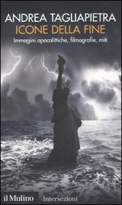 Libro Icone della fine. Immagini apocalittiche, filmografie, miti Andrea Tagliapietra