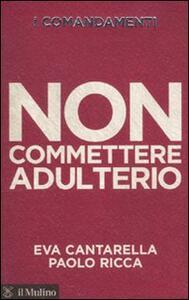 I comandamenti. Non commettere adulterio - Eva Cantarella,Paolo Ricca - copertina